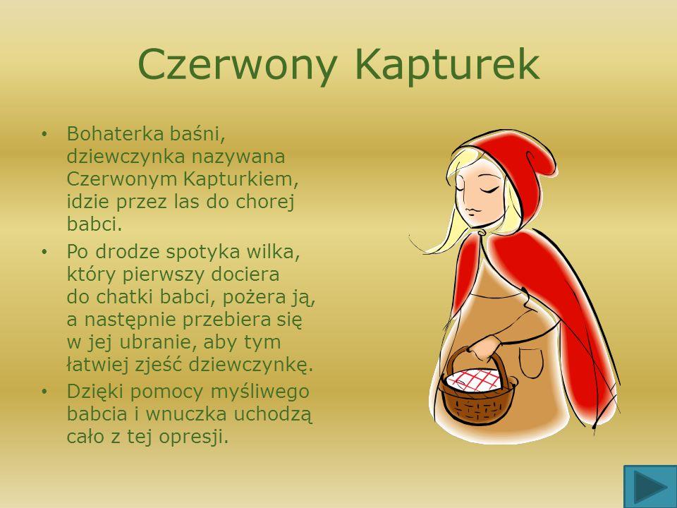 Czerwony Kapturek Bohaterka baśni, dziewczynka nazywana Czerwonym Kapturkiem, idzie przez las do chorej babci.