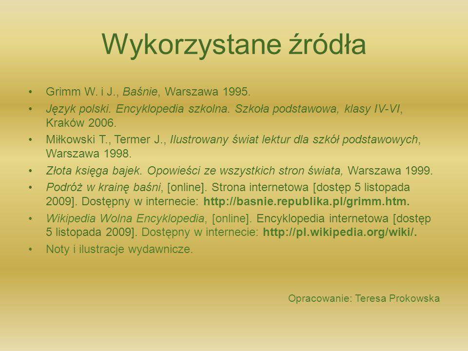 Wykorzystane źródła Grimm W. i J., Baśnie, Warszawa 1995.