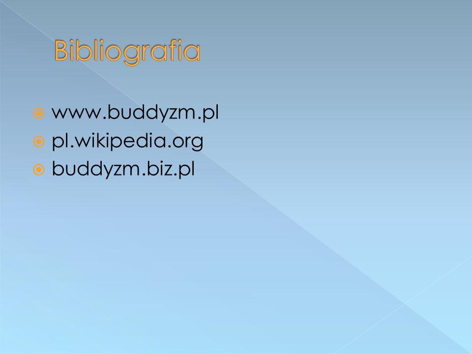 Bibliografia www.buddyzm.pl pl.wikipedia.org buddyzm.biz.pl