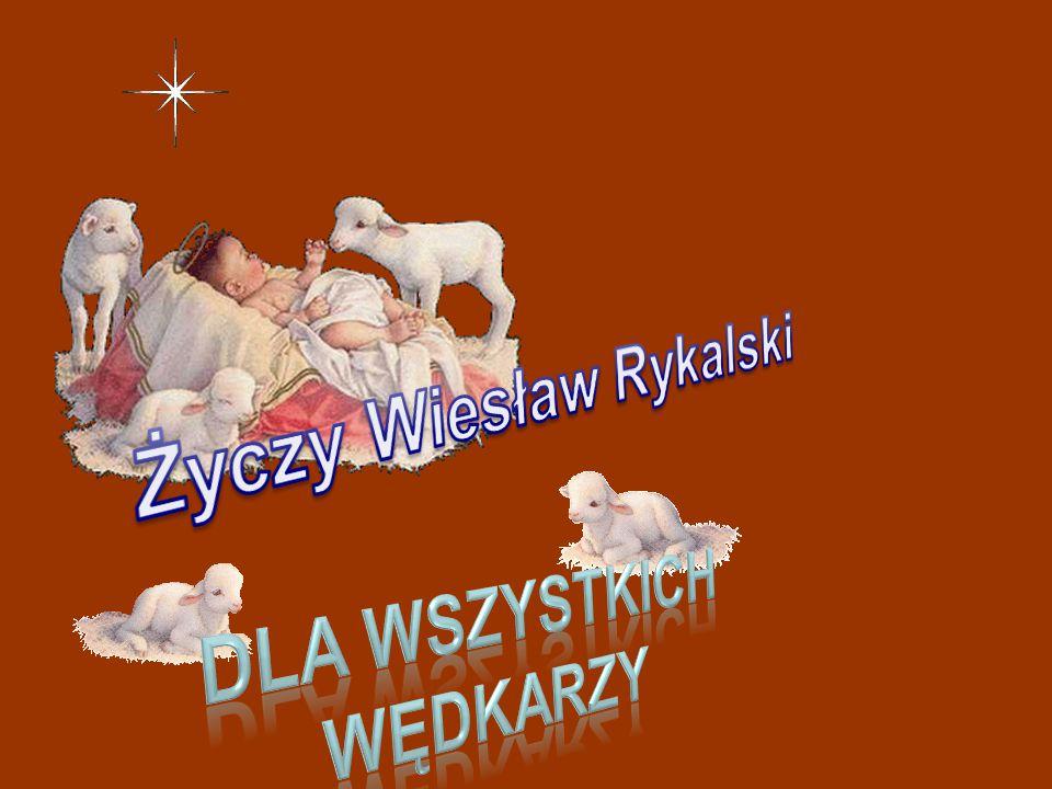 Życzy Wiesław Rykalski Dla wszystkich wędkarzy