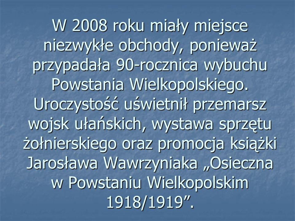 W 2008 roku miały miejsce niezwykłe obchody, ponieważ przypadała 90-rocznica wybuchu Powstania Wielkopolskiego.