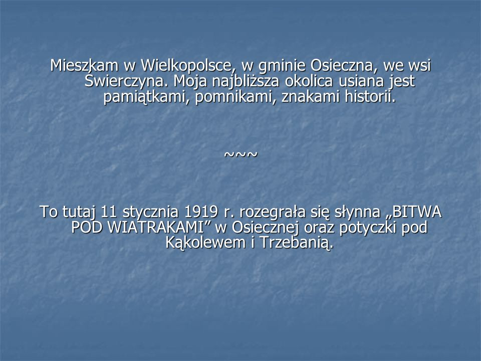 Mieszkam w Wielkopolsce, w gminie Osieczna, we wsi Świerczyna
