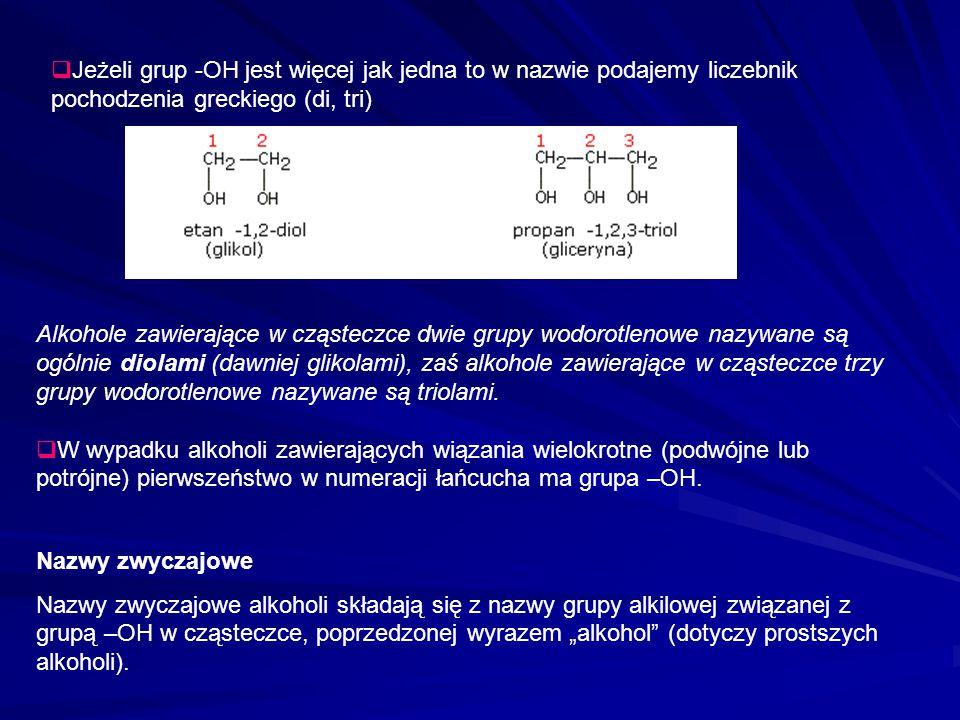 Jeżeli grup -OH jest więcej jak jedna to w nazwie podajemy liczebnik pochodzenia greckiego (di, tri)