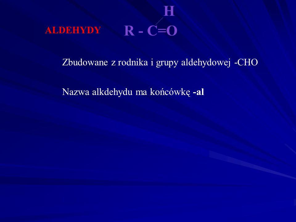 H R - C=O ALDEHYDY Zbudowane z rodnika i grupy aldehydowej -CHO