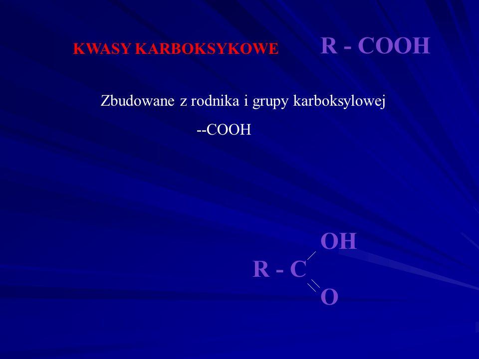 R - COOH OH R - C O KWASY KARBOKSYKOWE