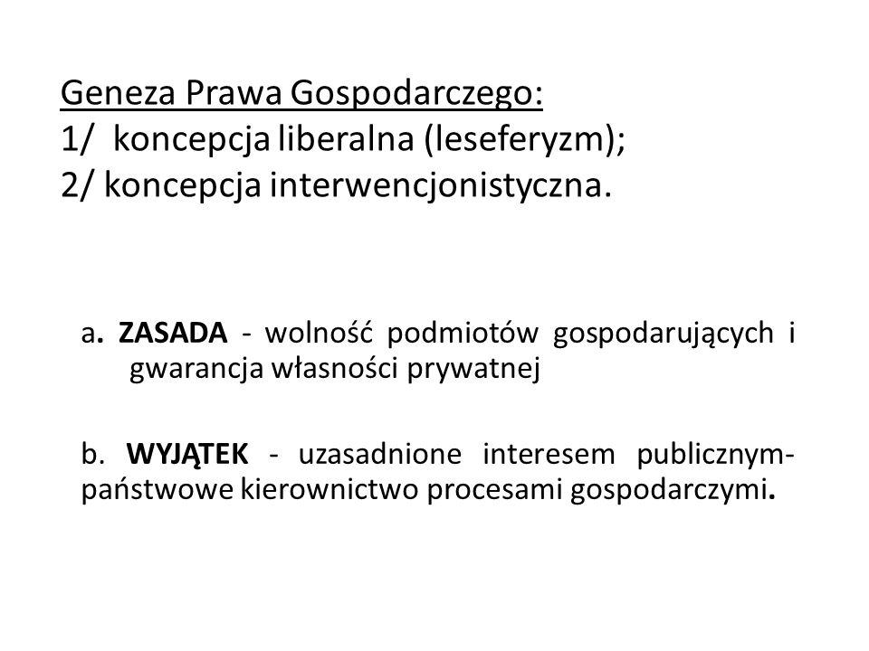 Geneza Prawa Gospodarczego: 1/ koncepcja liberalna (leseferyzm); 2/ koncepcja interwencjonistyczna.