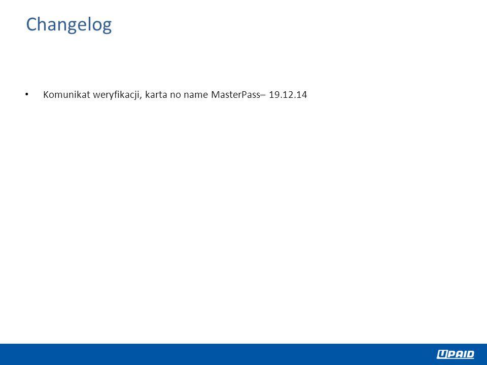 Changelog Komunikat weryfikacji, karta no name MasterPass– 19.12.14