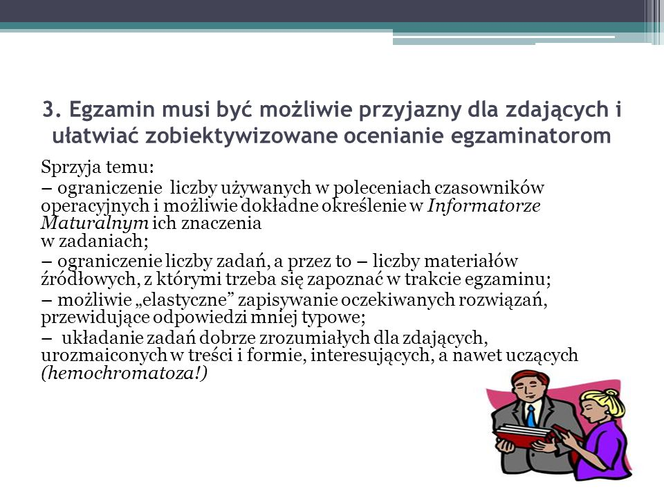 3. Egzamin musi być możliwie przyjazny dla zdających i ułatwiać zobiektywizowane ocenianie egzaminatorom