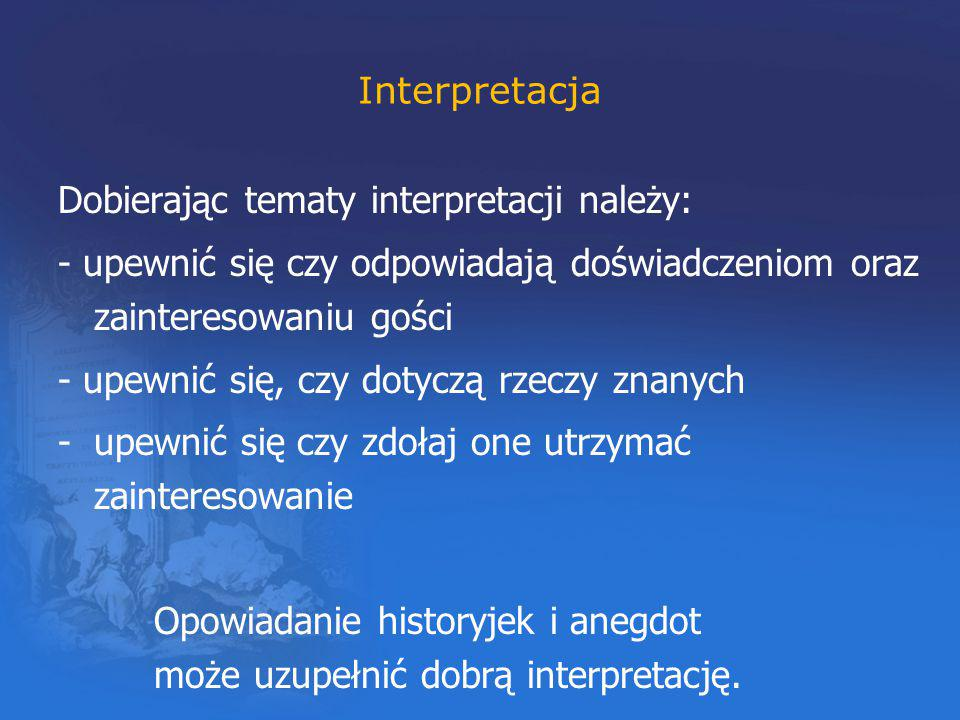 Interpretacja Dobierając tematy interpretacji należy: - upewnić się czy odpowiadają doświadczeniom oraz zainteresowaniu gości.