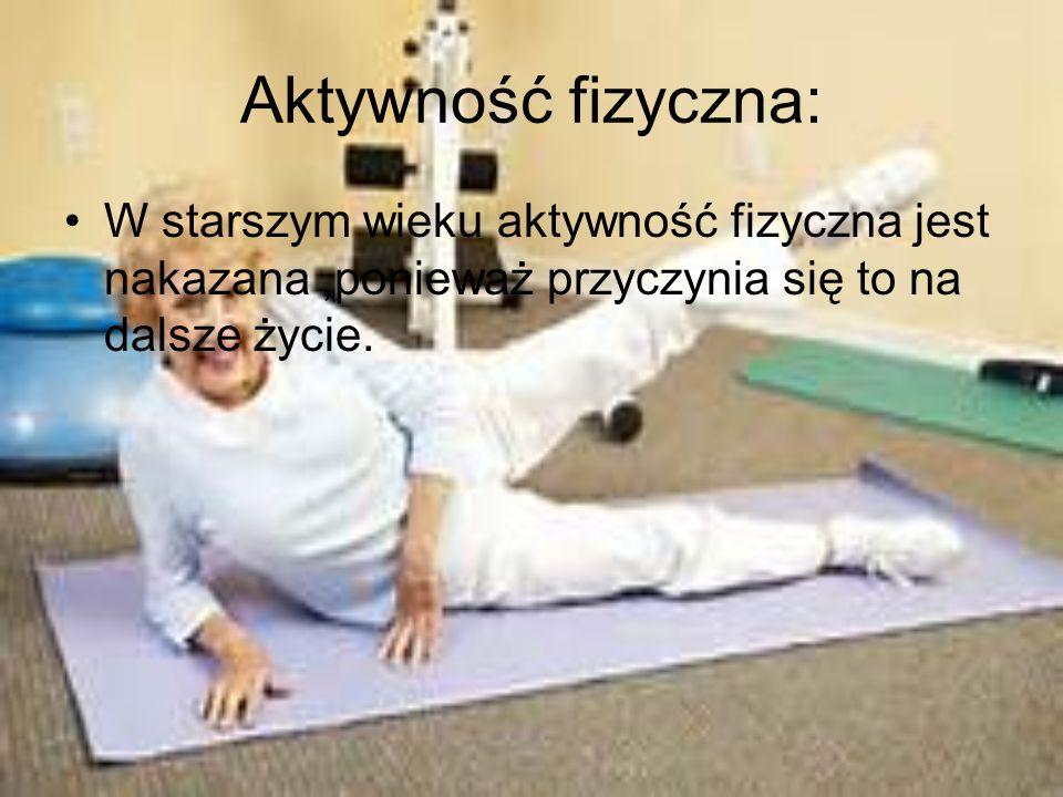 Aktywność fizyczna: W starszym wieku aktywność fizyczna jest nakazana ,ponieważ przyczynia się to na dalsze życie.