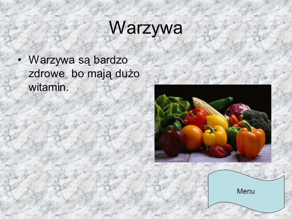 Warzywa Warzywa są bardzo zdrowe bo mają dużo witamin. Menu
