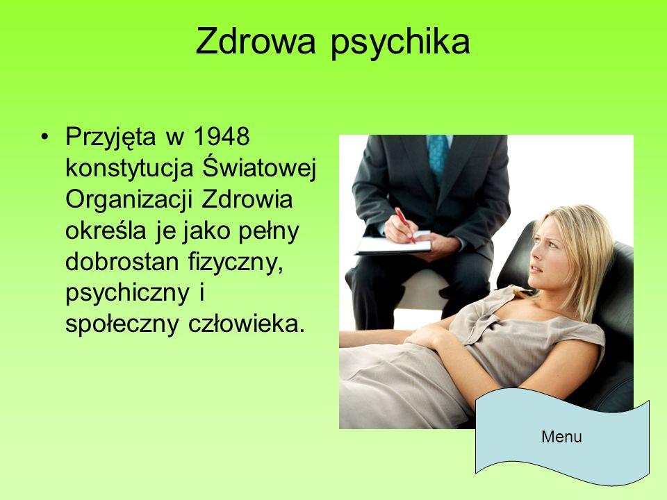 Zdrowa psychika Przyjęta w 1948 konstytucja Światowej Organizacji Zdrowia określa je jako pełny dobrostan fizyczny, psychiczny i społeczny człowieka.