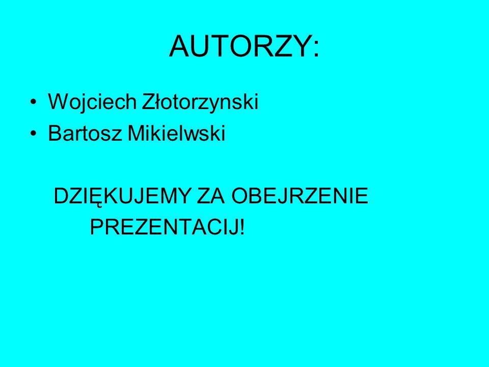 AUTORZY: Wojciech Złotorzynski Bartosz Mikielwski