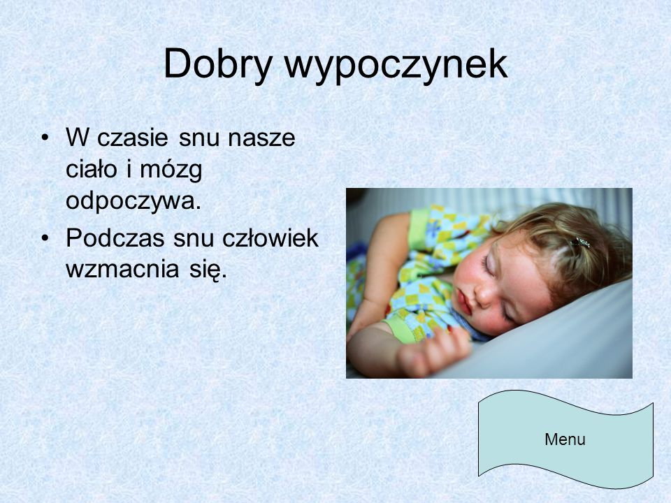 Dobry wypoczynek W czasie snu nasze ciało i mózg odpoczywa.