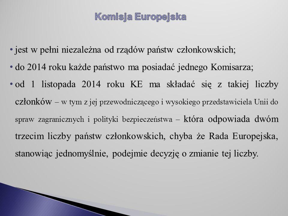 Komisja Europejska jest w pełni niezależna od rządów państw członkowskich; do 2014 roku każde państwo ma posiadać jednego Komisarza;