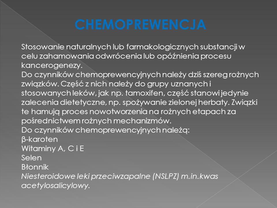CHEMOPREWENCJA Stosowanie naturalnych lub farmakologicznych substancji w celu zahamowania odwrócenia lub opóźnienia procesu kancerogenezy.
