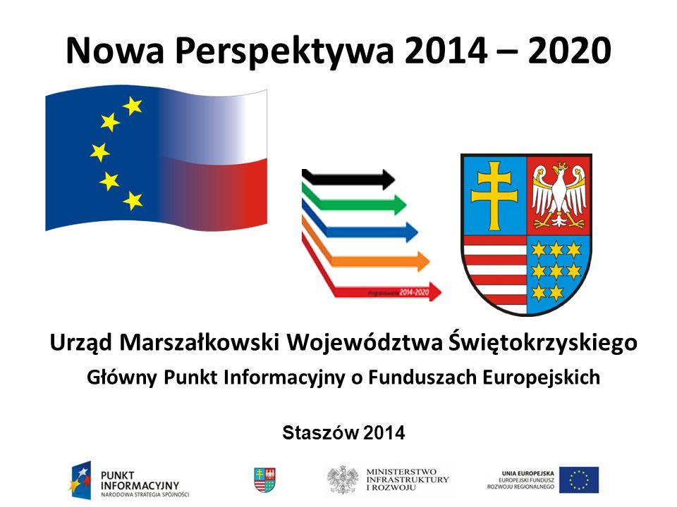 Nowa Perspektywa 2014 – 2020 Urząd Marszałkowski Województwa Świętokrzyskiego. Główny Punkt Informacyjny o Funduszach Europejskich.