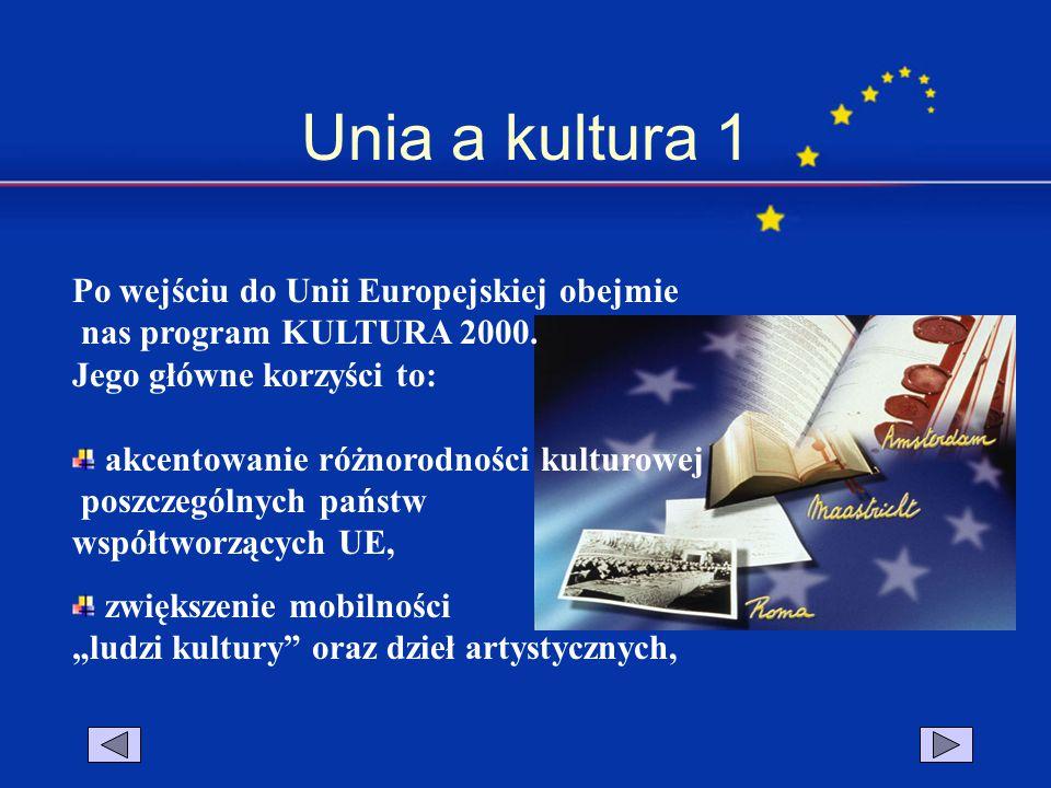 Unia a kultura 1 Po wejściu do Unii Europejskiej obejmie