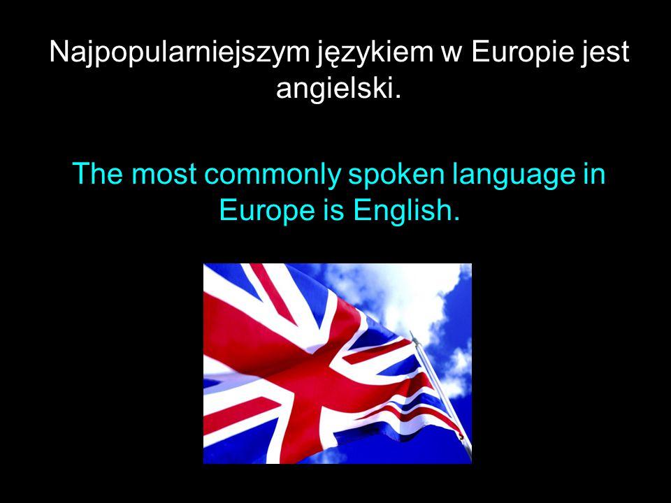 Najpopularniejszym językiem w Europie jest angielski.