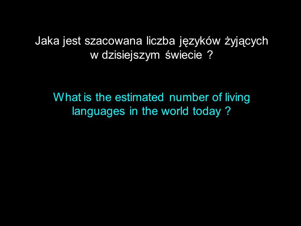 Jaka jest szacowana liczba języków żyjących w dzisiejszym świecie