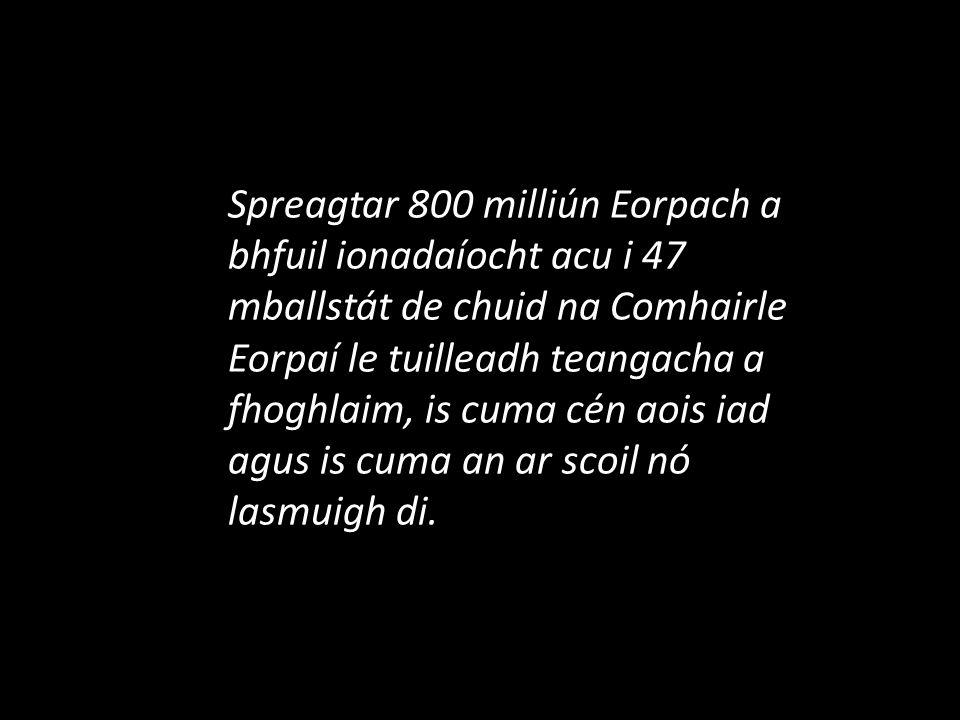 Spreagtar 800 milliún Eorpach a bhfuil ionadaíocht acu i 47 mballstát de chuid na Comhairle Eorpaí le tuilleadh teangacha a fhoghlaim, is cuma cén aois iad agus is cuma an ar scoil nó lasmuigh di.
