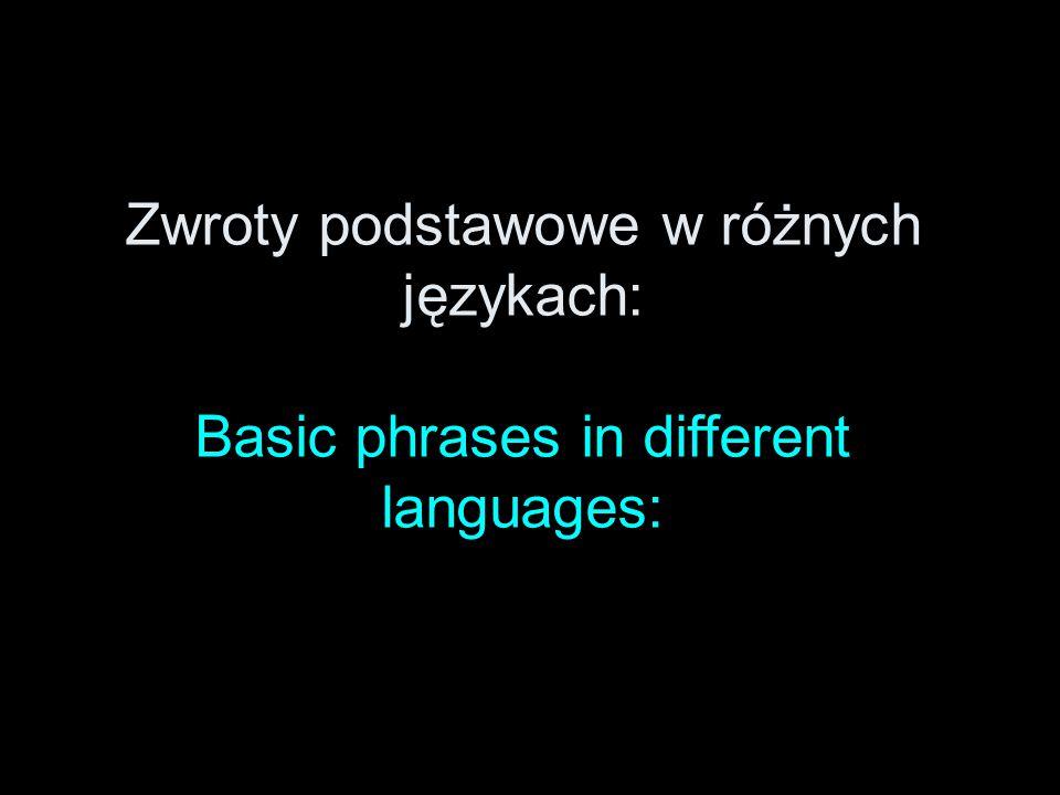 Zwroty podstawowe w różnych językach: Basic phrases in different languages: