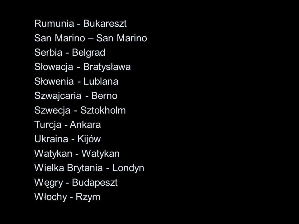 Rumunia - Bukareszt San Marino – San Marino. Serbia - Belgrad. Słowacja - Bratysława. Słowenia - Lublana.