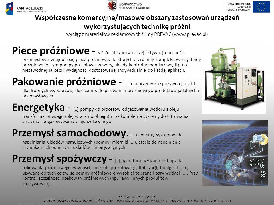 Współczesne komercyjne/masowe obszary zastosowań urządzeń wykorzystujących technikę próżni wyciąg z materiałów reklamowych firmy PREVAC (www.prevac.pl)