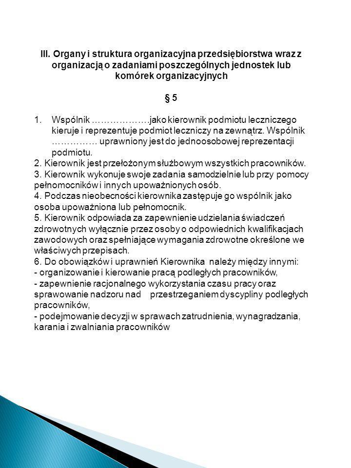 III. Organy i struktura organizacyjna przedsiębiorstwa wraz z organizacją o zadaniami poszczególnych jednostek lub komórek organizacyjnych § 5