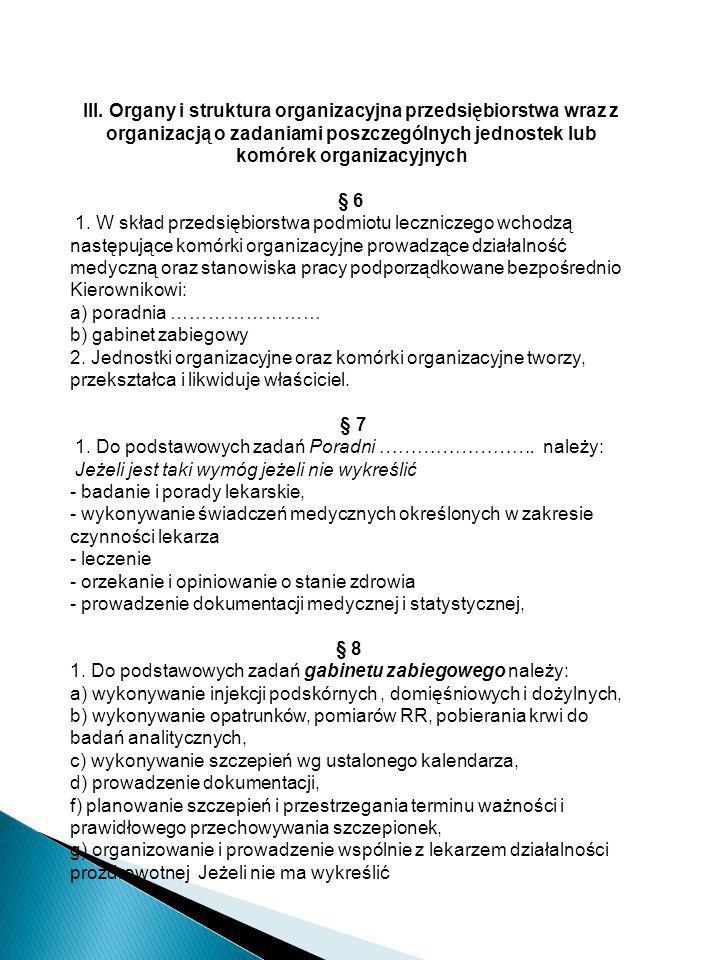 III. Organy i struktura organizacyjna przedsiębiorstwa wraz z organizacją o zadaniami poszczególnych jednostek lub komórek organizacyjnych § 6
