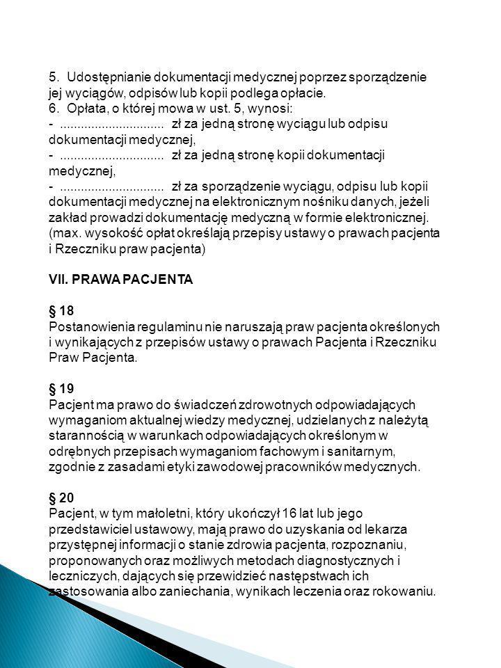 5. Udostępnianie dokumentacji medycznej poprzez sporządzenie jej wyciągów, odpisów lub kopii podlega opłacie.