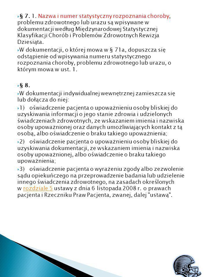 § 7. 1. Nazwa i numer statystyczny rozpoznania choroby, problemu zdrowotnego lub urazu są wpisywane w dokumentacji według Międzynarodowej Statystycznej Klasyfikacji Chorób i Problemów Zdrowotnych Rewizja Dziesiąta.