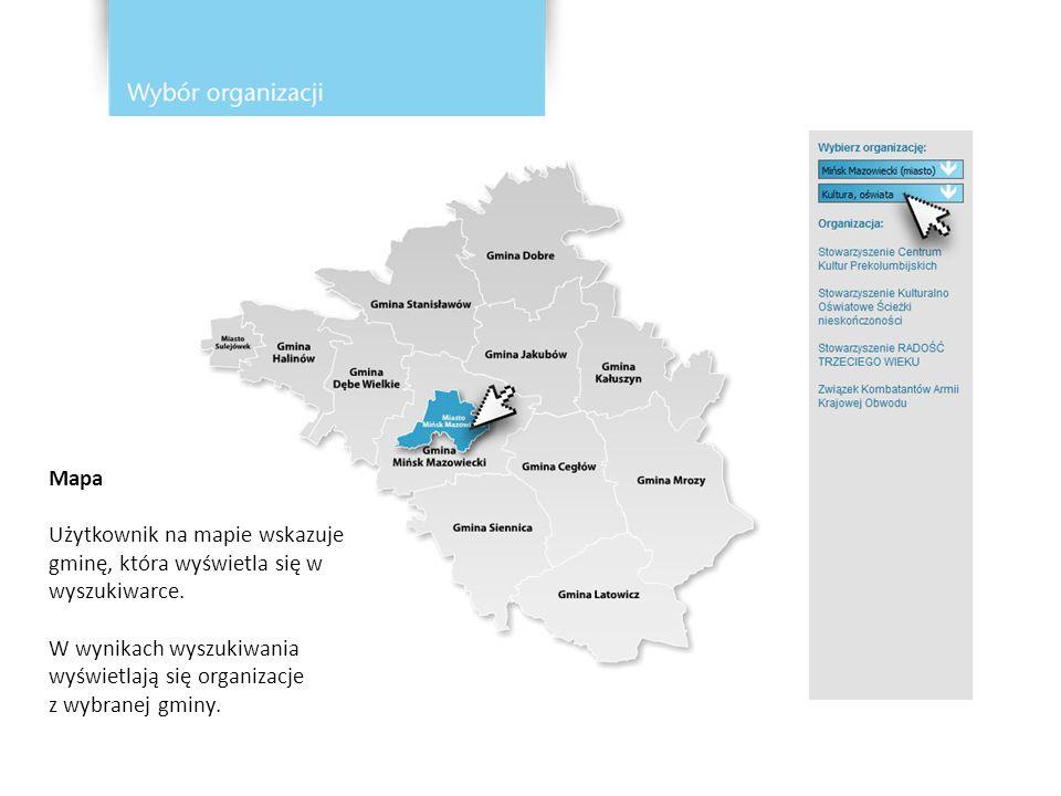 Mapa Użytkownik na mapie wskazuje gminę, która wyświetla się w wyszukiwarce. W wynikach wyszukiwania wyświetlają się organizacje.