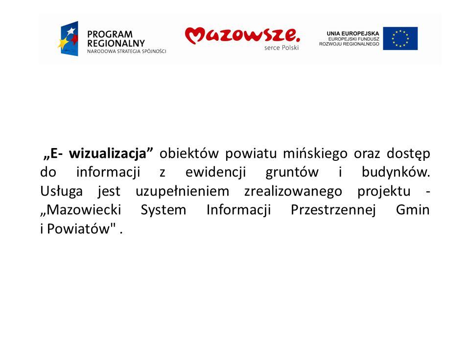 """""""E- wizualizacja obiektów powiatu mińskiego oraz dostęp do informacji z ewidencji gruntów i budynków."""