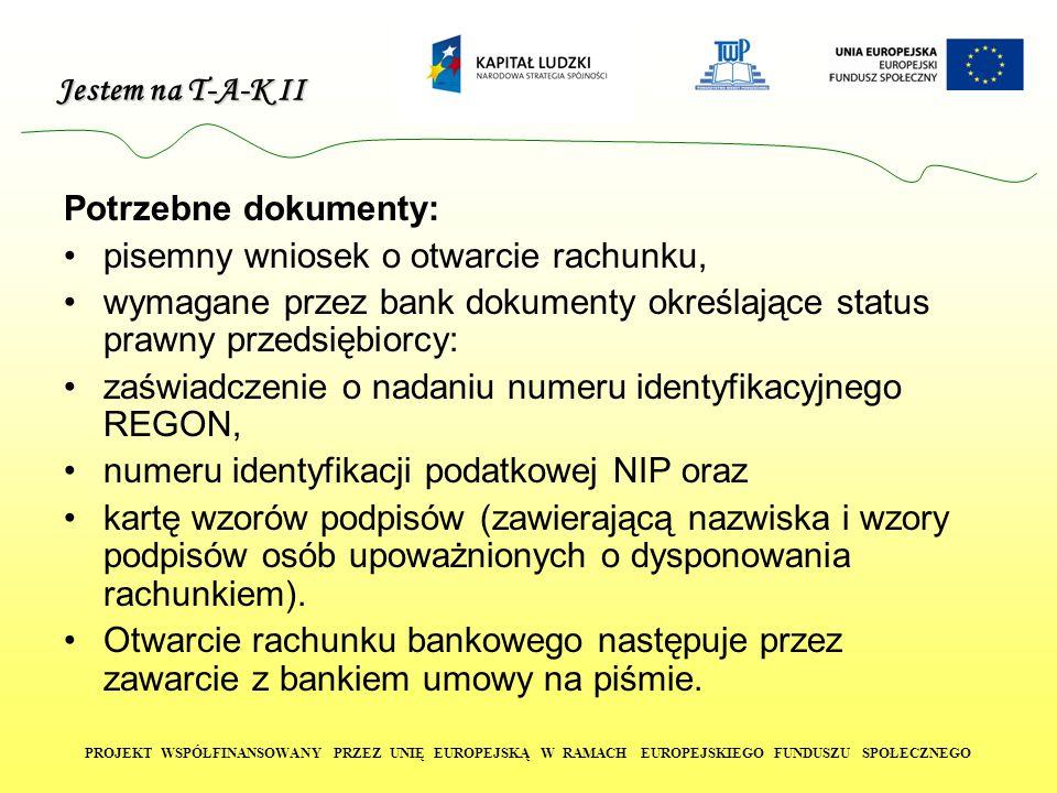 Potrzebne dokumenty: pisemny wniosek o otwarcie rachunku, wymagane przez bank dokumenty określające status prawny przedsiębiorcy: