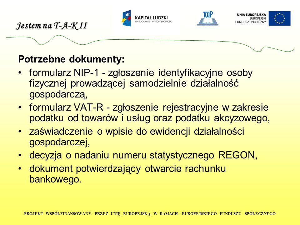 Potrzebne dokumenty: formularz NIP-1 - zgłoszenie identyfikacyjne osoby fizycznej prowadzącej samodzielnie działalność gospodarczą,