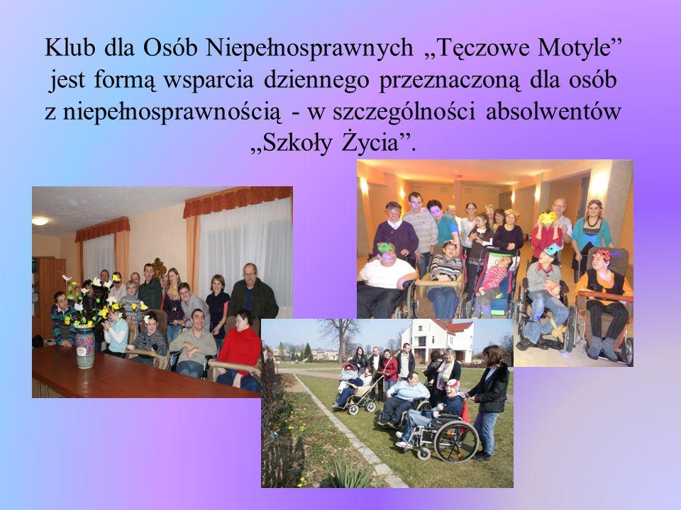 """Klub dla Osób Niepełnosprawnych """"Tęczowe Motyle jest formą wsparcia dziennego przeznaczoną dla osób z niepełnosprawnością - w szczególności absolwentów """"Szkoły Życia ."""