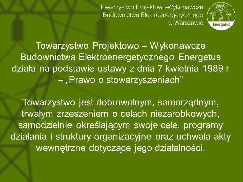 """Towarzystwo Projektowo – Wykonawcze Budownictwa Elektroenergetycznego Energetus działa na podstawie ustawy z dnia 7 kwietnia 1989 r – """"Prawo o stowarzyszeniach Towarzystwo jest dobrowolnym, samorządnym, trwałym zrzeszeniem o celach niezarobkowych, samodzielnie określającym swoje cele, programy działania i struktury organizacyjne oraz uchwala akty wewnętrzne dotyczące jego działalności."""