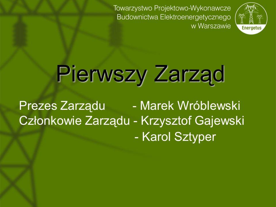 Pierwszy Zarząd Prezes Zarządu - Marek Wróblewski Członkowie Zarządu - Krzysztof Gajewski. - Karol Sztyper.