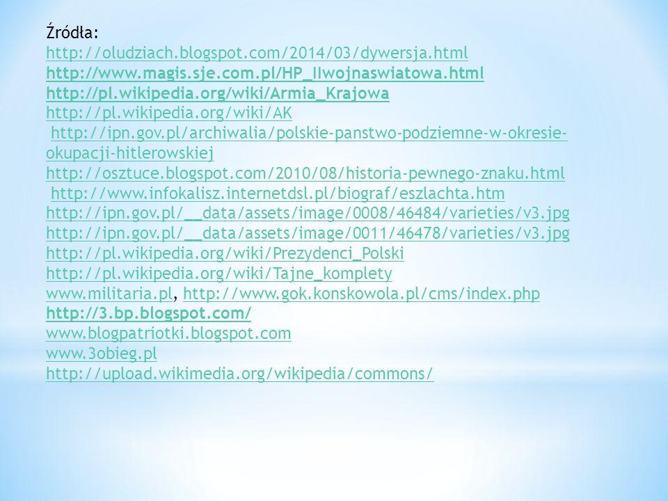 Źródła: http://oludziach.blogspot.com/2014/03/dywersja.html. http://www.magis.sje.com.pl/HP_IIwojnaswiatowa.html.