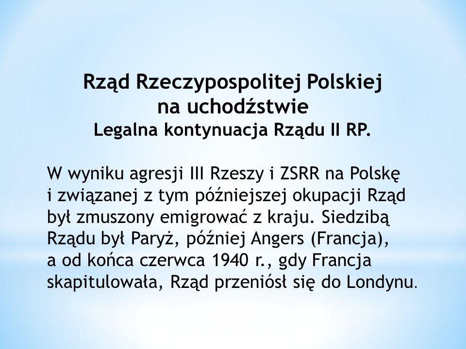 Rząd Rzeczypospolitej Polskiej Legalna kontynuacja Rządu II RP.