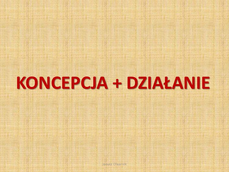 KONCEPCJA + DZIAŁANIE Janusz Olearnik