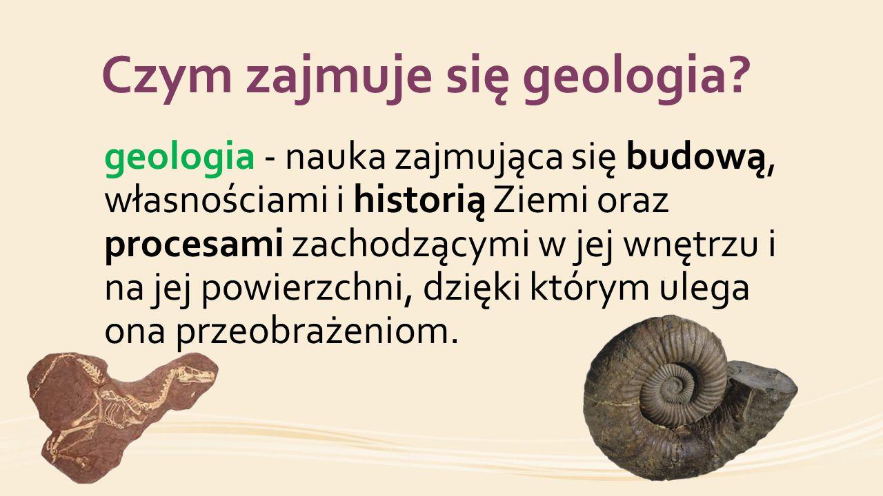 Czym zajmuje się geologia