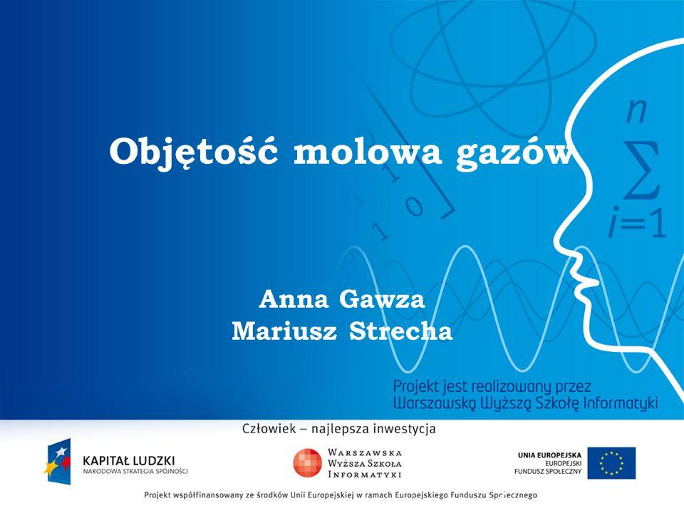 Objętość molowa gazów Anna Gawza Mariusz Strecha