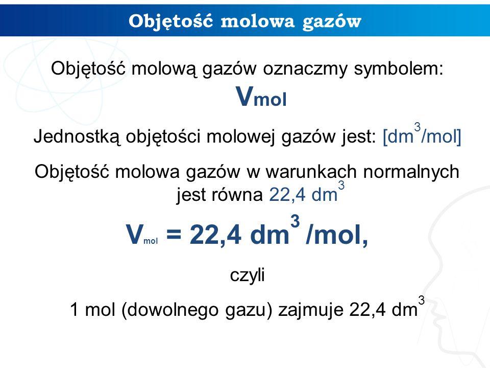 Vmol = 22,4 dm3 /mol, Objętość molowa gazów