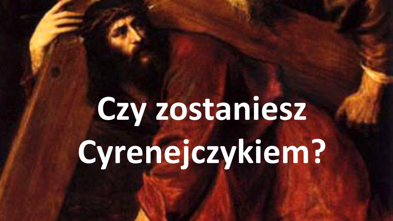 Czy zostaniesz Cyrenejczykiem