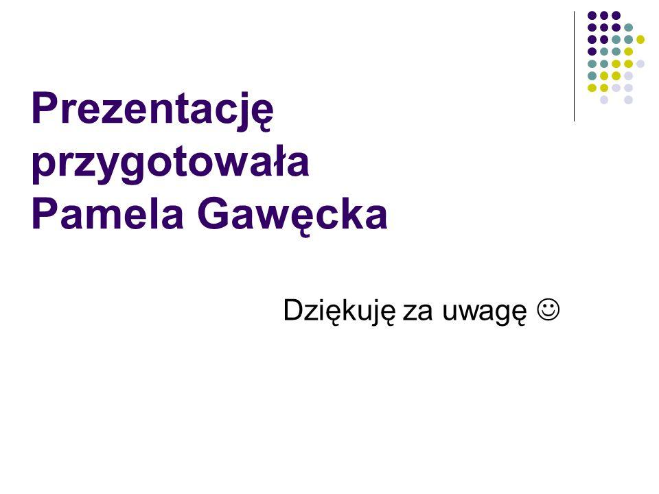 Prezentację przygotowała Pamela Gawęcka