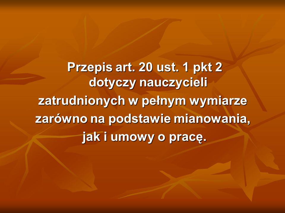 Przepis art. 20 ust. 1 pkt 2 dotyczy nauczycieli