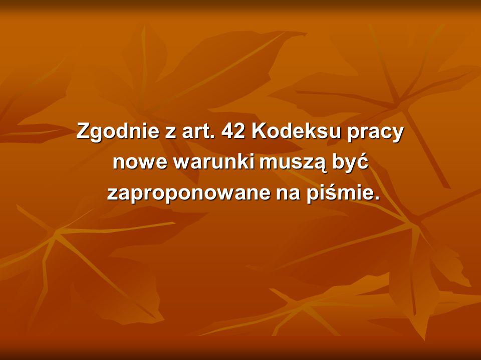 Zgodnie z art. 42 Kodeksu pracy zaproponowane na piśmie.