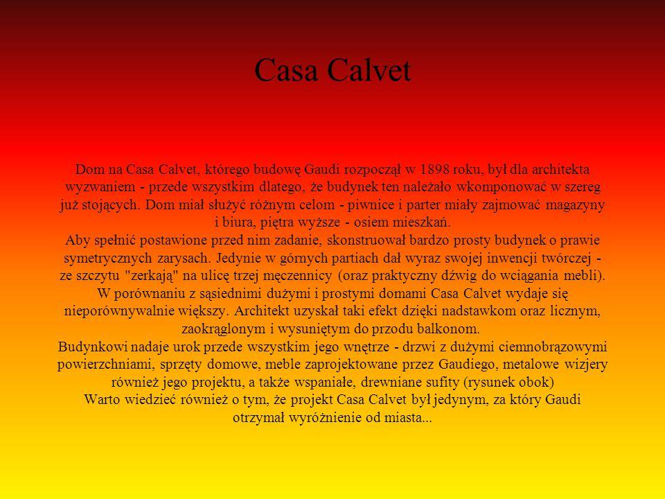 Casa Calvet Dom na Casa Calvet, którego budowę Gaudi rozpoczął w 1898 roku, był dla architekta wyzwaniem - przede wszystkim dlatego, że budynek ten należało wkomponować w szereg już stojących.